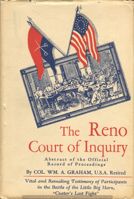 Image for Abstract of the Official Record of Proceedings of the Reno Court of Inquiry Convened at Chicago Illinois, 13 January 1879… Upon the Request of Major Marcus A. Reno, 7th Cavalry to Investigate his Conduct at the Battle of Little Big Horn 25-26 June, 1876