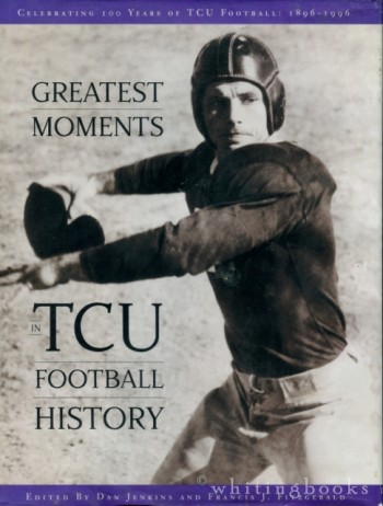 Image for Greatest Moments in TCU Football History: Celebrating 100 Years of TCU Football, 1896-1996 (Signed by Dan Jenkins,Darrell Royal, Sammy Baugh, Doak Walker, and John David Crow)