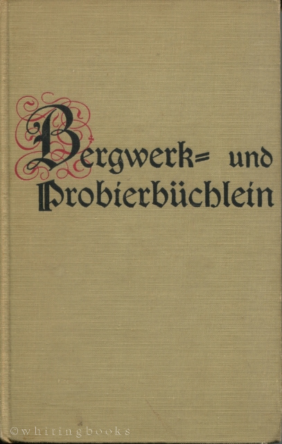 Image for Bergwerk- und Probierbüchlein: A Translation from the German of the Bergbüchlein, a Sixteenth-Century Book on Mining Geology and of the Probierbüchlein, a Sixteenth-Century Work on Assaying, with Technical Annotations and Historical Notes (Seely W. Mudd S