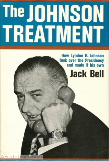 Image for The Johnson Treatment: How Lyndon B. Johnson Took Over the Presidency and Made it His Own