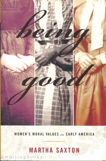 Image for Being Good: Women's Moral Values in Early America