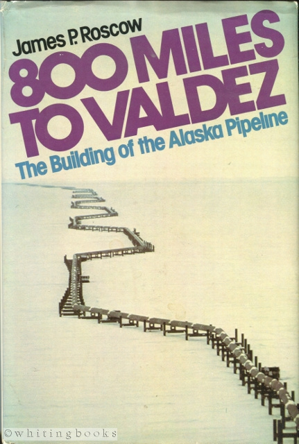 Image for 800 Miles to Valdez: The Building of the Alaska Pipeline