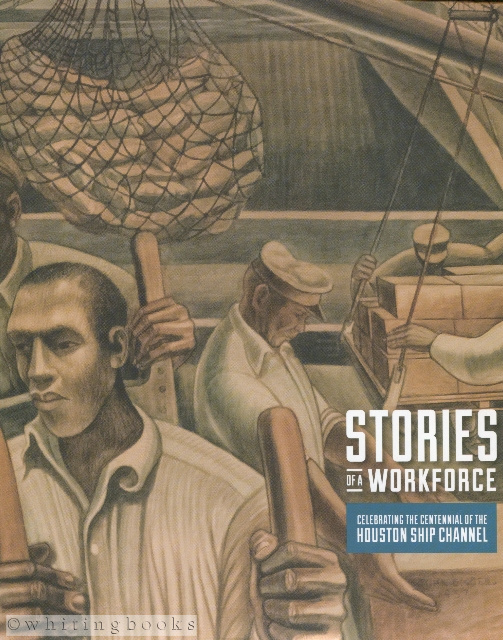 Image for Stories of a Workforce: Celebrating the Centennial of the Houston Ship Channel