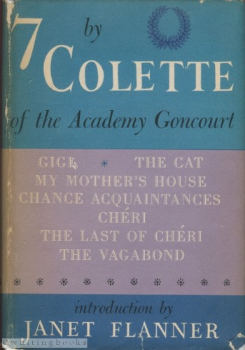 Image for 7 by Colette of the Academy Goncourt: Gigi, The Cat, Chéri, The Last of Chéri, My Mother's House, Chance Acquaintances, and The Vagabond