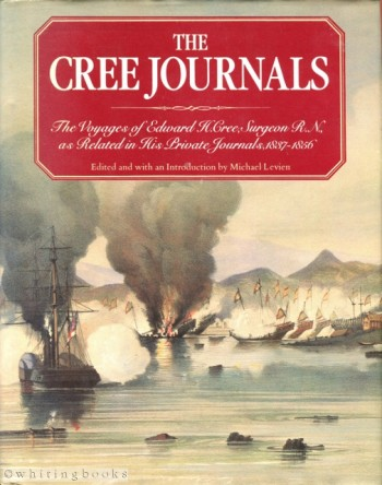 Image for The Cree Journals: The Voyages of Edward H. Cree, Surgeon R.N., as Related in his Private Journals, 1837-1856