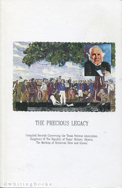 Image for Precious Legacy: Compiled Records Concerning the Texas Veteran Association, Daughters of the Republic of Texas' History, Objects, The Marking of Historical Sites and Graves