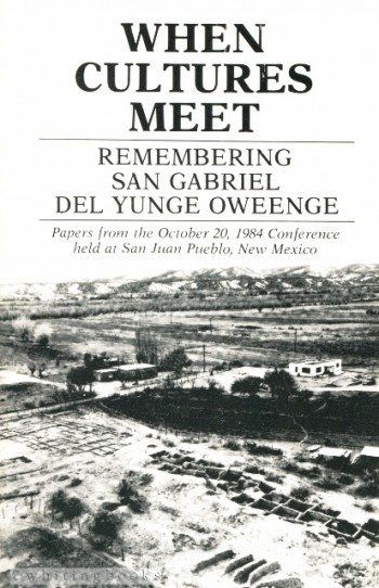 Image for When Cultures Meet: Remembering San Gabriel Del Yungue Oweenge: Papers from the October 20, 1984 Conference haled at San Juan Pueblo, New Mexico