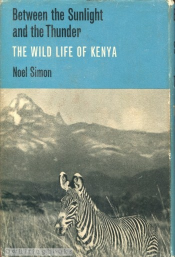 Image for Between the Sunlight and the Thunder: The Wild Life of Kenya