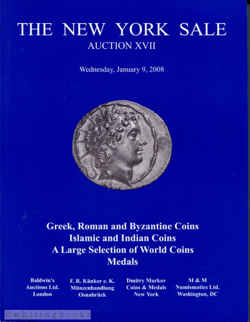 Image for The New York Sale, Auction XVII Wednesday January 9, 2008: Greek, Roman and Byzantine Coins; Islamic and Indian Coins; A Large Selection of World Coins; and Medals
