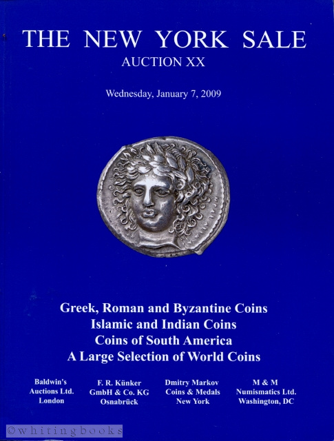 Image for The New York Sale, Auction XX Wednesday January 7, 2009: Greek, Roman and Byzantine Coins; Islamic and Indian Coins; Coins of South America; and a Large Selection of World Coins