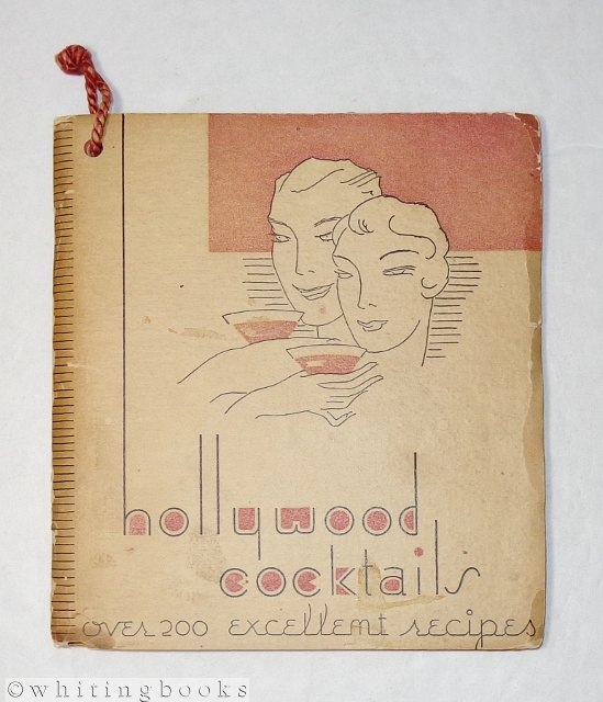 Image for Hollywood Cocktails: Hollywood's Favorite Cocktail Book, Including  the Favorite Cocktail Served at Each of the Smartest Stars' Rendezvous (Whenever it Becomes Legal to Serve)
