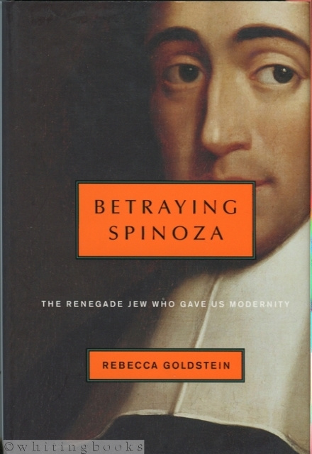 Image for Betraying Spinoza: The Renegade Jew Who Gave Us Modernity (Jewish Encounters Series)