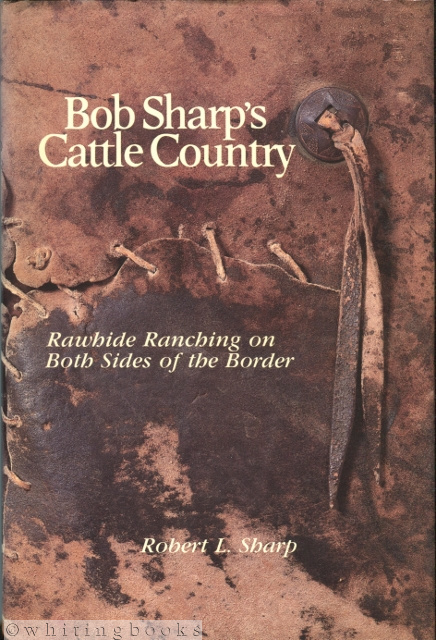 Image for Bob Sharp's Cattle Country: Rawhide Ranching on Both Sides of the Border