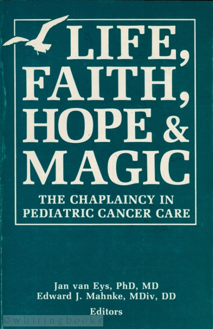 Image for Life, Faith, Hope & Magic: The Chaplaincy in Pediatric Cancer Care