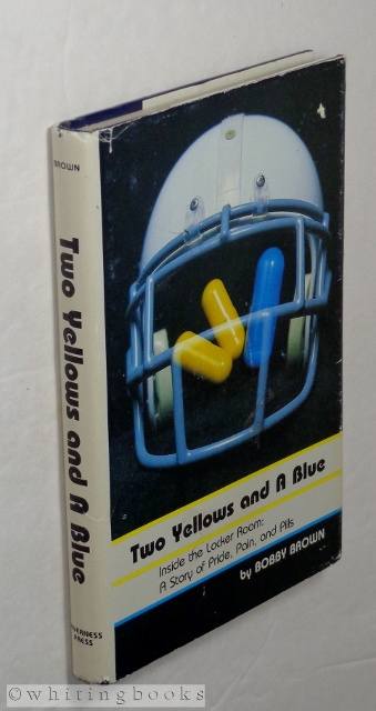 Image for Two Yellows and a Blue. Inside the Locker Room: A Story of Pride, Pain, and Pills