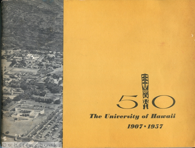 Image for Two University of Hawaii Publications from 1957, the 50th Anniversary Year, and Related Ephemera [1] 50: The University of Hawaii 1907-1957 and [2] University of Hawaii Bulletin, Volume XXXVI, Number 2 - Thirty-First Annual Summer Session 1957