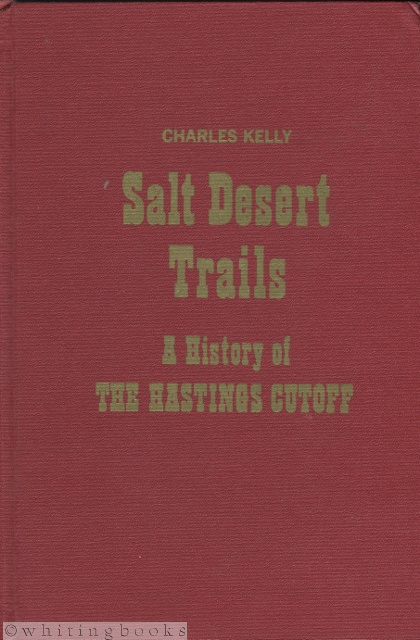 Image for Salt Desert Trails: A History of the Hastings Cutoff and Other Early Trails Which Crossed the Great Salt Desert Seeking a Shorter Road to California