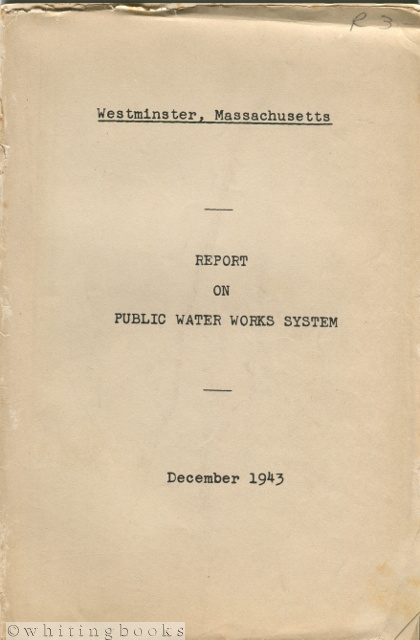 Image for Westminster, Massachusetts Report on Public Water Works System December 1943 [With General Plan Map of Proposed Water System]