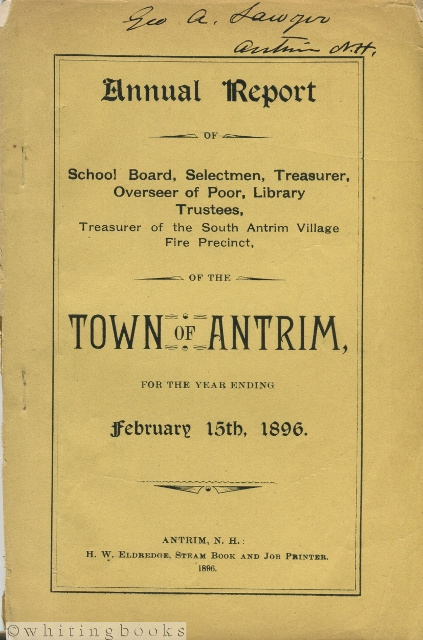 Image for Annual Report of School Board, Selectmen, Treasurer, Overseer of Poor, Library Trustees, Treasurer of the South Antrim Village Fire Precinct, of the Town of Antrim [New Hampshire], for the Year Ending February 15th, 1896