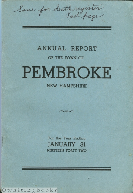 Image for Annual Report of the Selectmen and Treasurer of the Town of Pembroke together with the Reports of the Road Agents and Other Officers of the Town for the Fiscal Year Ending January 31st, 1942; also Vital Statistics for the Year Ending December 31st, 1941