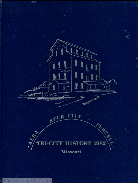 Image for Alba, Neck City, and Purcell, Missouri: Tri-City History - Volume I, 1982