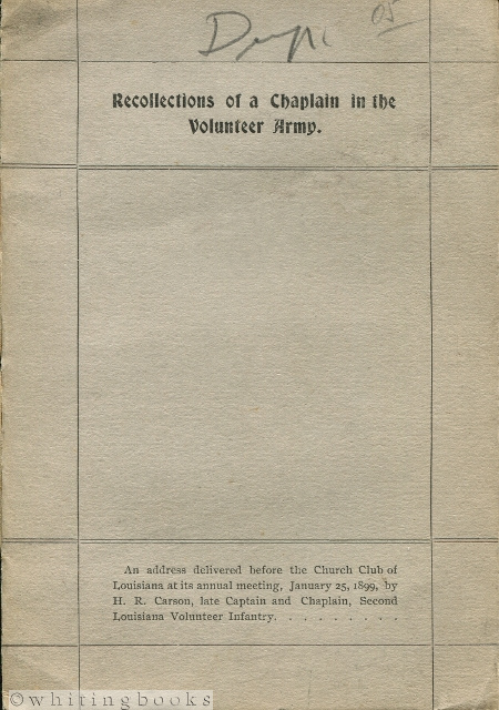 Image for Recollections of a Chaplain in the Volunteer Army: An Address Delivered Before the Church Club of Louisiana at its Annual Meeting, January 25, 1899, by H.R. Carson, Late Captain and Chaplain, Second Louisiana Volunteer Infantry [Spanish-American War]