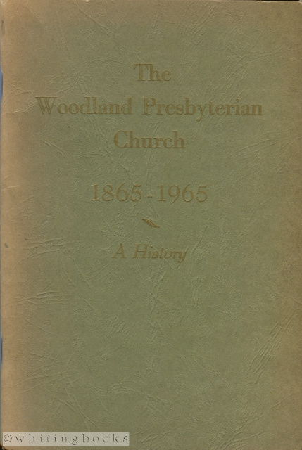 Image for A History of Woodland Presbyterian Church of the City of Philadelphia, Pennsylvania 1865-1965