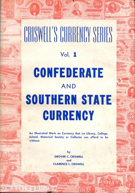 "Image for Criswell's Currency Series, Vol. I: Confederate and Southern State Currency - A Descriptive Listing, Including Rarity [Including ""The Territory of Florida"" and ""The Republic and Government of Texas""]"