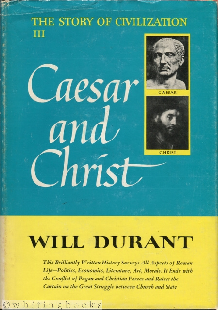 Image for The Story of Civilization: Part III - CAESAR AND CHRIST: A  History of Roman Civilization and of Christianity from their Beginnings to A.D. 325