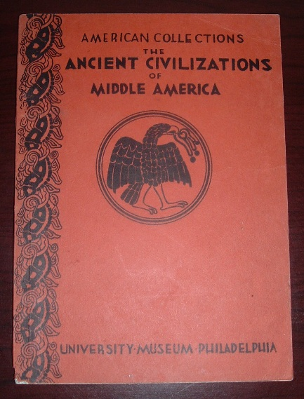 Image for The American Collections of the University Museum: The Ancient Civilizations of Middle America [University Museum Bulletin, Vol. 10, Nos. 1-2, June 1943]