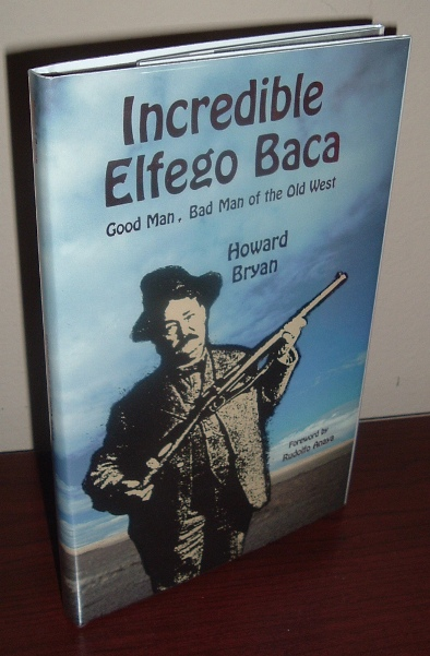 Image for Incredible Elfego Baca: Good Man, Bad Man of the Old West