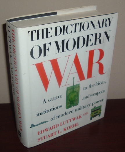 Image for The Dictionary of Modern War: A Guide to the Ideas, Institutions and Weapons of Modern Military Power