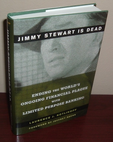 Image for Jimmy Stewart is Dead: Ending the World's Ongoing Financial Plague with Limited Purpose Banking
